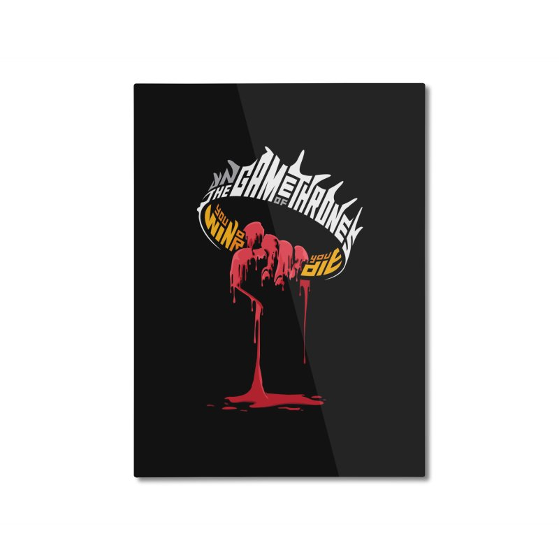 You Win or You Die Home Mounted Aluminum Print by jellodesigns's Store
