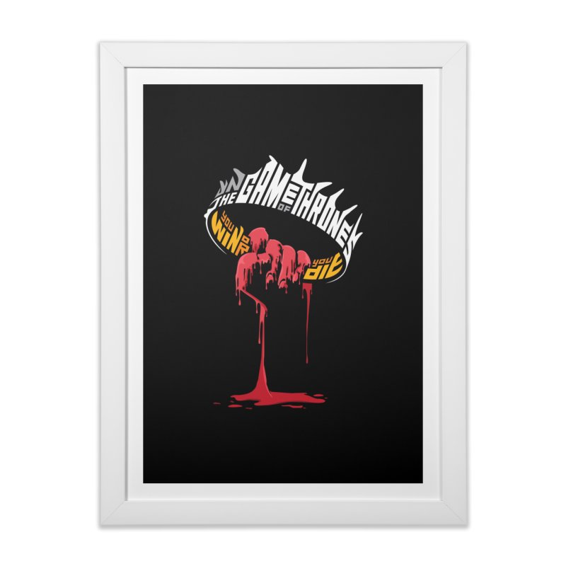 You Win or You Die Home Framed Fine Art Print by jellodesigns's Store