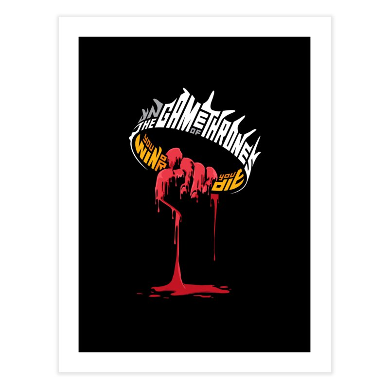 You Win or You Die Home Fine Art Print by jellodesigns's Store