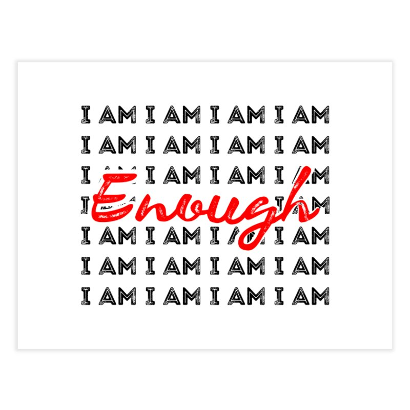 I Am Enough Home Fine Art Print by Jelly Designs