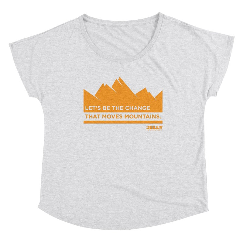Let Be The Change That Moves Mountains Orange Shirt Day Women's Scoop Neck by Jelly Marketing & PR