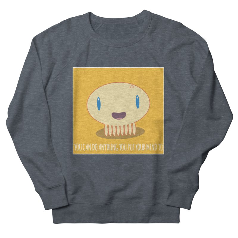 You can do anything! Women's French Terry Sweatshirt by Jellywishes