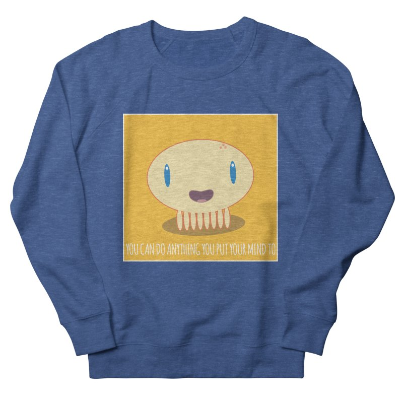 You can do anything! Men's French Terry Sweatshirt by Jellywishes