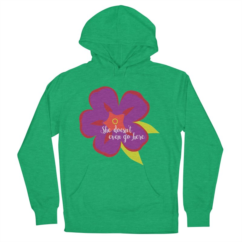 She Doesn't Even Go Here Women's Pullover Hoody by jenbachelder's Artist Shop