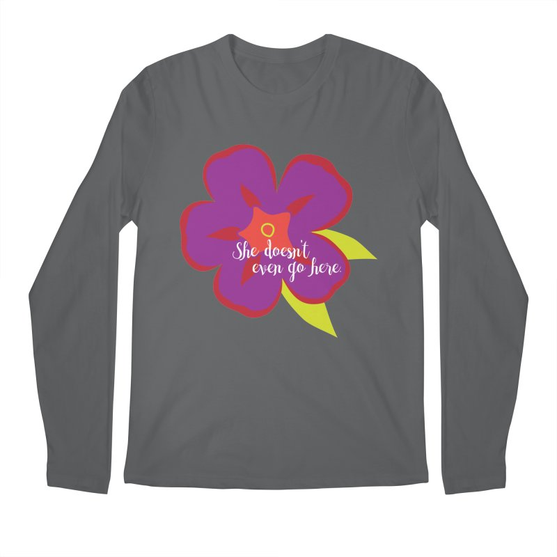 She Doesn't Even Go Here Men's Longsleeve T-Shirt by jenbachelder's Artist Shop