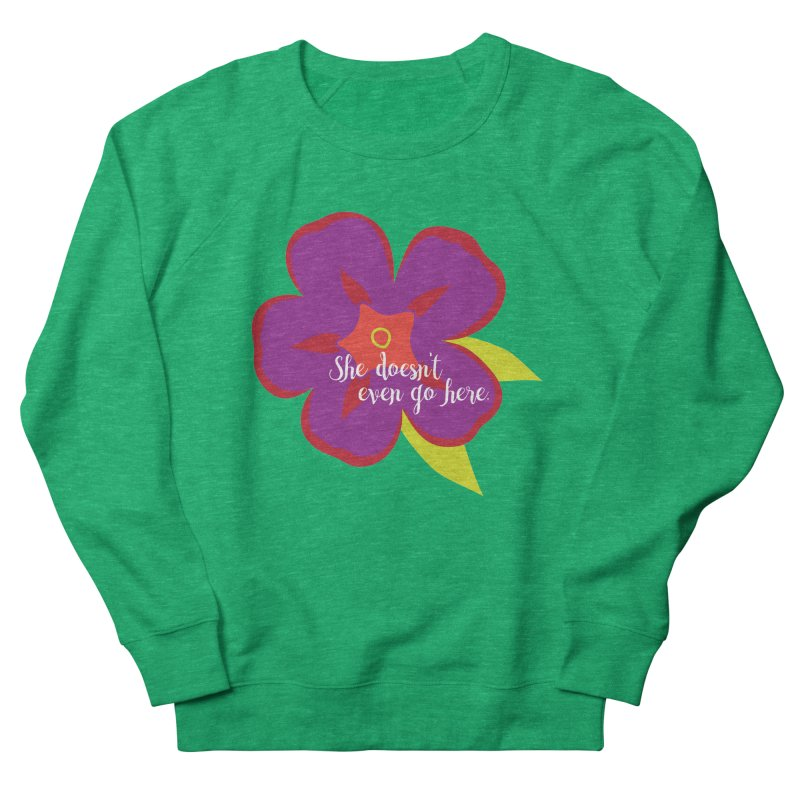 She Doesn't Even Go Here Women's Sweatshirt by jenbachelder's Artist Shop
