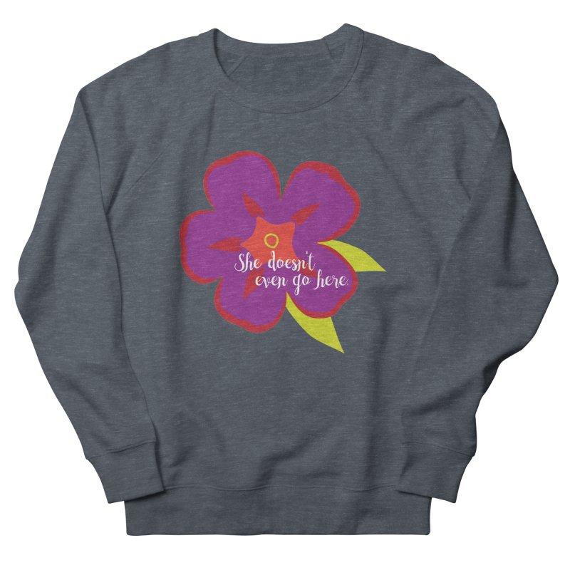 She Doesn't Even Go Here Women's Sweatshirt by jenbachelder's Artist Shop