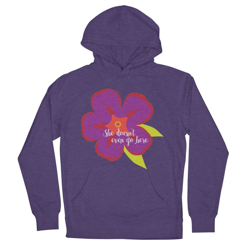 She Doesn't Even Go Here Women's French Terry Pullover Hoody by jenbachelder's Artist Shop