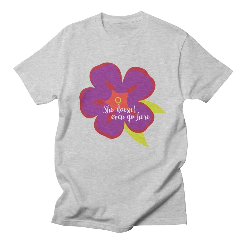 She Doesn't Even Go Here Women's Regular Unisex T-Shirt by jenbachelder's Artist Shop