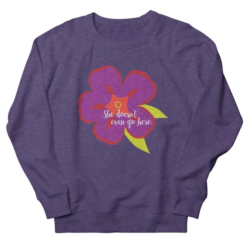 She Doesn't Even Go Here Women's French Terry Sweatshirt by jenbachelder's Artist Shop
