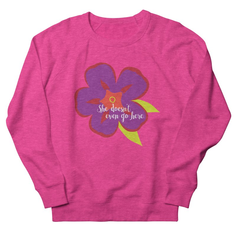 She Doesn't Even Go Here Men's French Terry Sweatshirt by jenbachelder's Artist Shop