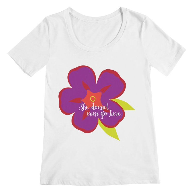She Doesn't Even Go Here Women's Regular Scoop Neck by jenbachelder's Artist Shop