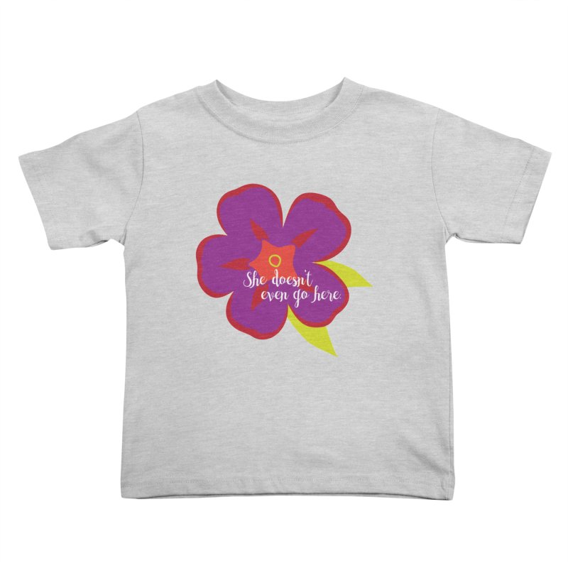 She Doesn't Even Go Here Kids Toddler T-Shirt by jenbachelder's Artist Shop