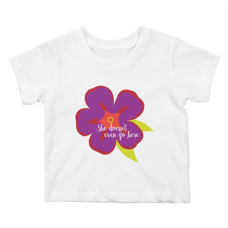 She Doesn't Even Go Here Kids Baby T-Shirt by jenbachelder's Artist Shop