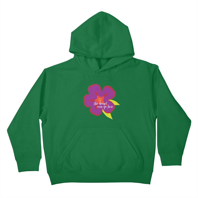 She Doesn't Even Go Here Kids Pullover Hoody by jenbachelder's Artist Shop