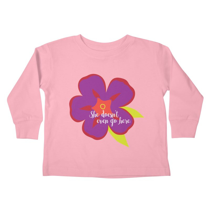 She Doesn't Even Go Here Kids Toddler Longsleeve T-Shirt by jenbachelder's Artist Shop