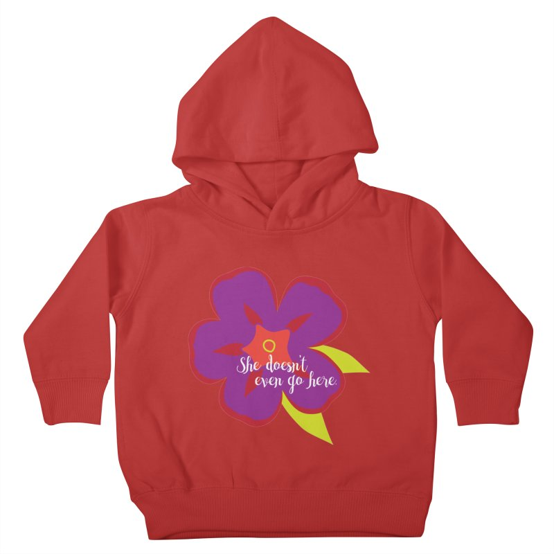 She Doesn't Even Go Here Kids Toddler Pullover Hoody by jenbachelder's Artist Shop