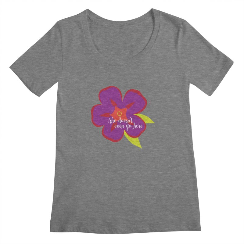 She Doesn't Even Go Here Women's Scoopneck by jenbachelder's Artist Shop