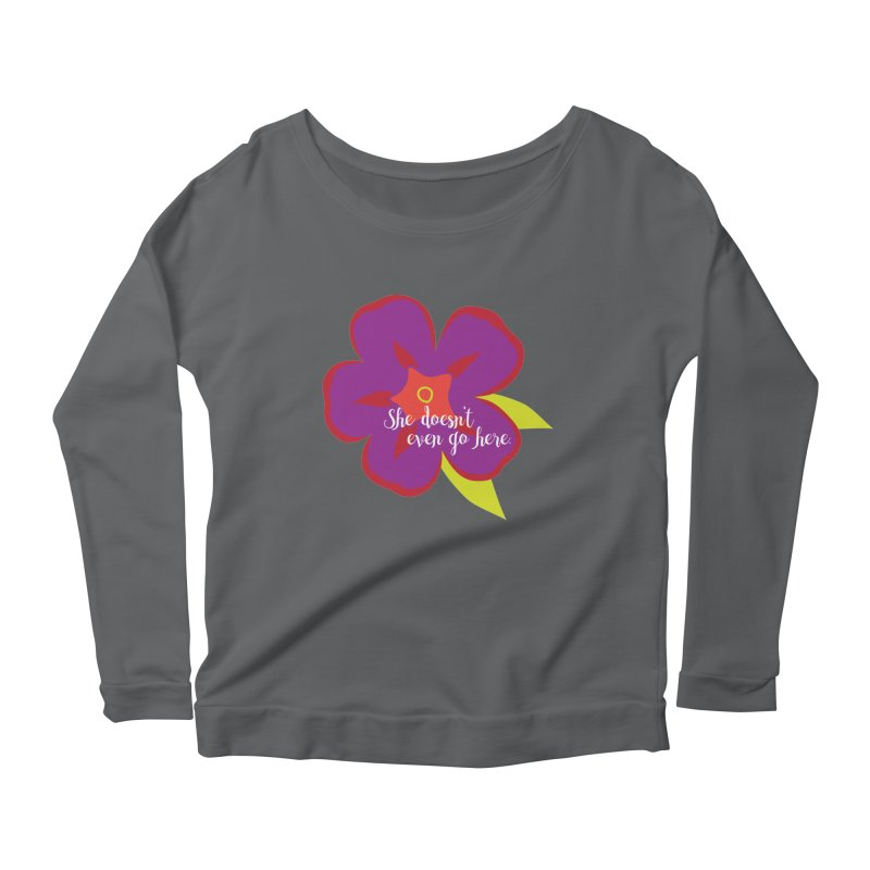 She Doesn't Even Go Here Women's Scoop Neck Longsleeve T-Shirt by jenbachelder's Artist Shop