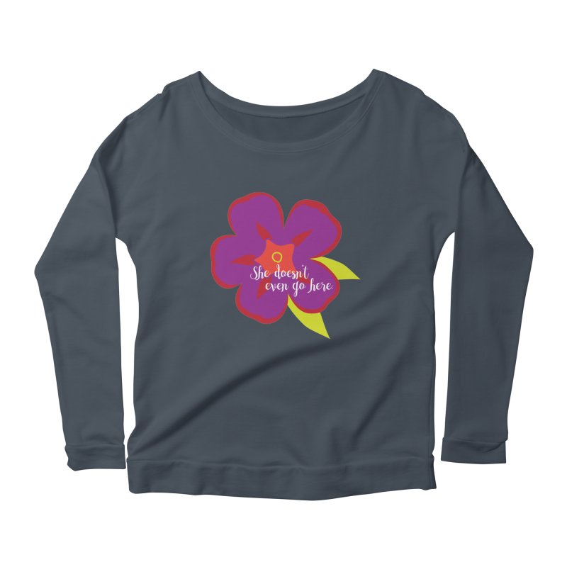 She Doesn't Even Go Here Women's Longsleeve Scoopneck  by jenbachelder's Artist Shop