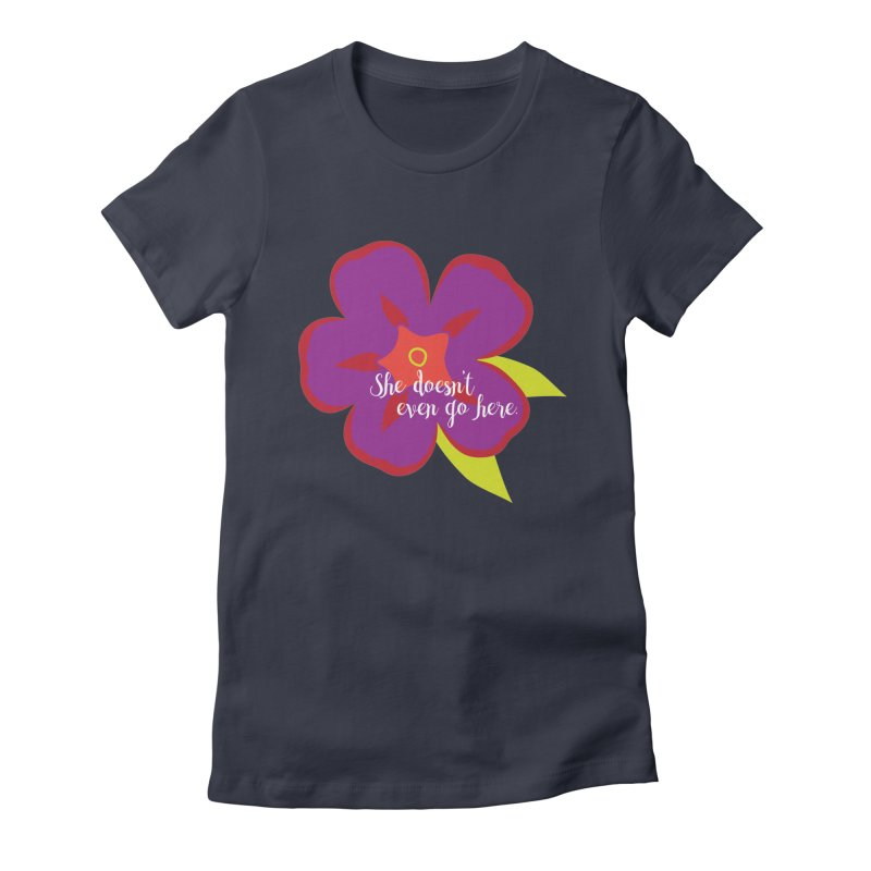 She Doesn't Even Go Here Women's Fitted T-Shirt by jenbachelder's Artist Shop