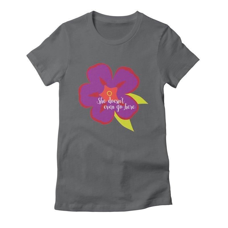She Doesn't Even Go Here Women's Fitted T-Shirt by jenbachelder's Artist Shop