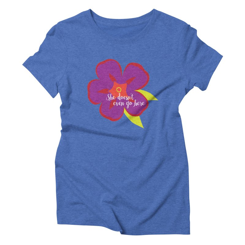 She Doesn't Even Go Here Women's Triblend T-Shirt by jenbachelder's Artist Shop