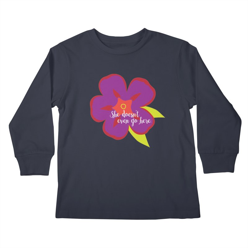 She Doesn't Even Go Here Kids Longsleeve T-Shirt by jenbachelder's Artist Shop