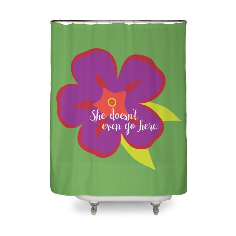 She Doesn't Even Go Here Home Shower Curtain by jenbachelder's Artist Shop
