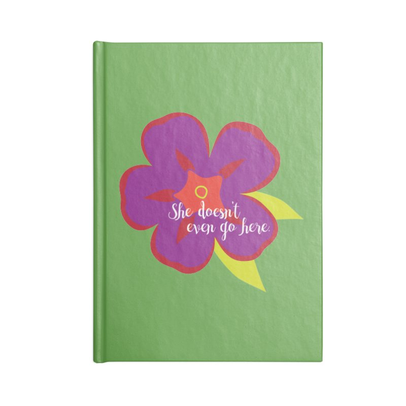 She Doesn't Even Go Here Accessories Lined Journal Notebook by jenbachelder's Artist Shop