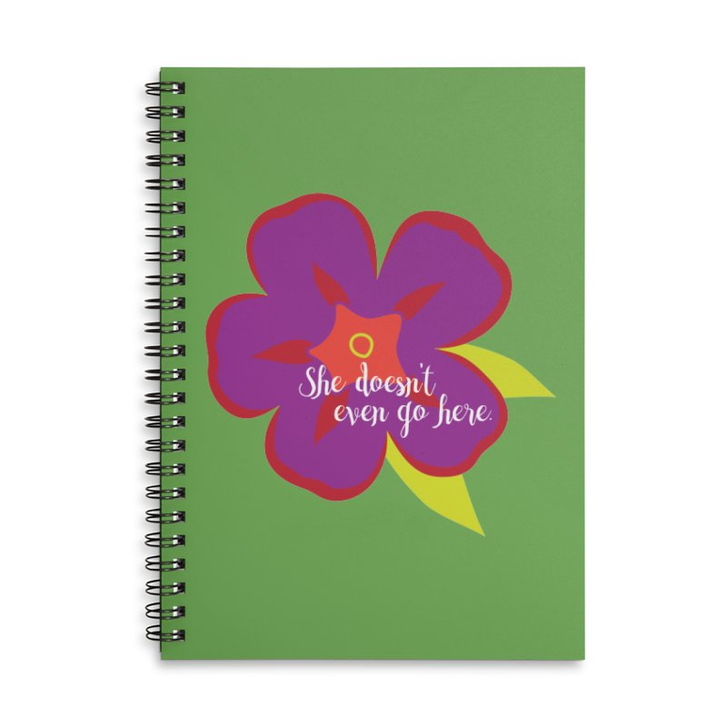 She Doesn't Even Go Here Accessories Lined Spiral Notebook by jenbachelder's Artist Shop