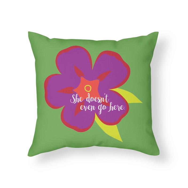 She Doesn't Even Go Here Home Throw Pillow by jenbachelder's Artist Shop