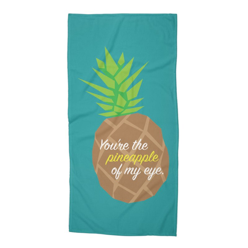 You're the Pineapple of My Eye Accessories Beach Towel by jenbachelder's Artist Shop