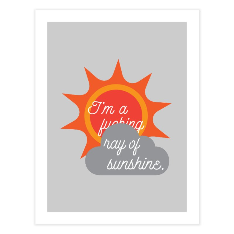 I'm a Ray of Sunshine Home Fine Art Print by jenbachelder's Artist Shop