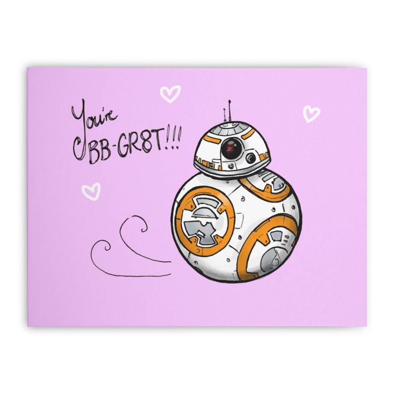You're BB-Gr8t Home Stretched Canvas by jenbackman's Artist Shop