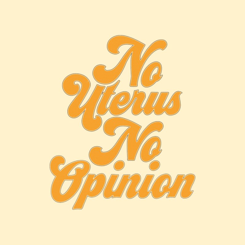 No uterus no opinion Men's T-Shirt by jeniferprince's Artist Shop