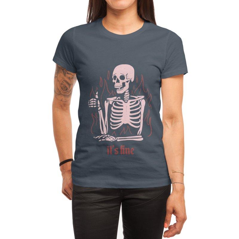 It's Fine Women's T-Shirt by jeniferprince's Artist Shop