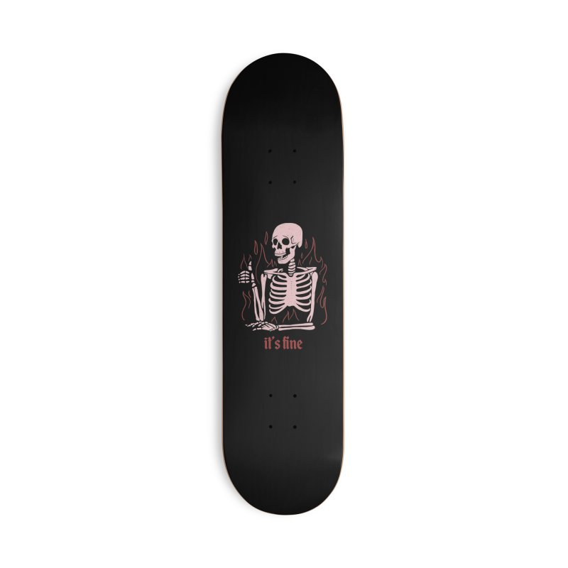 It's Fine Accessories Skateboard by jeniferprince's Artist Shop
