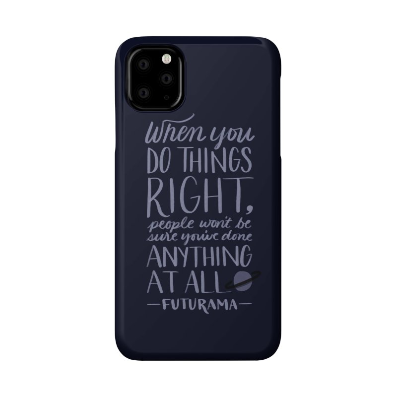 When You Do Things Right Accessories Phone Case by Jen Marquez Ginn's Shop