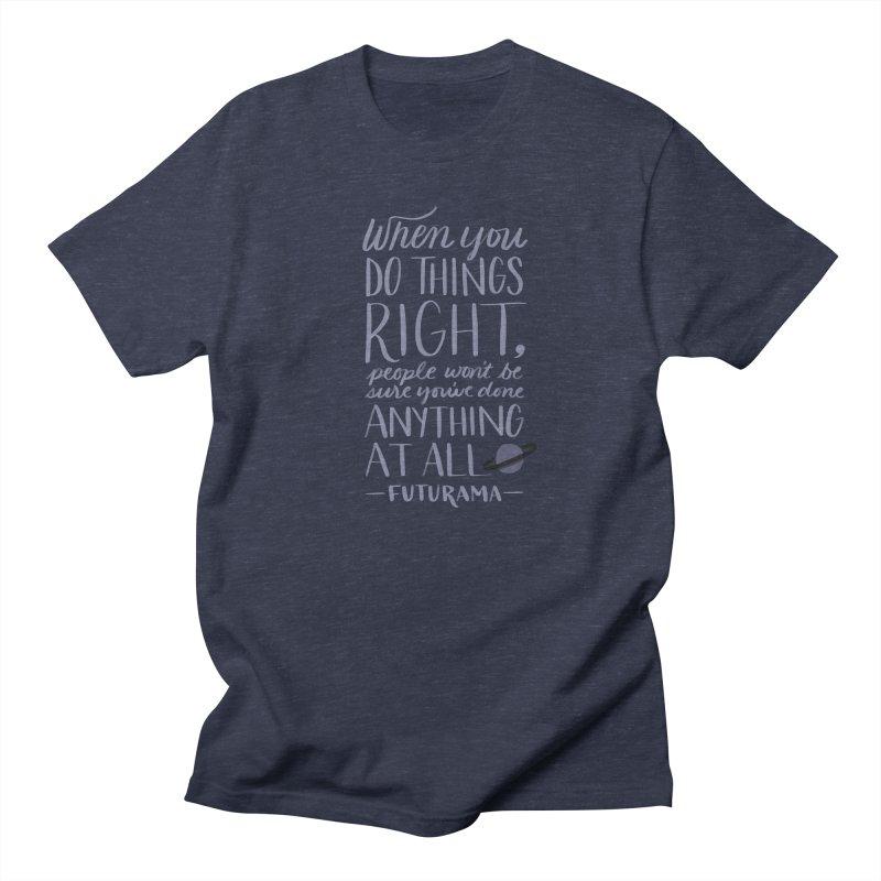 When You Do Things Right Women's Regular Unisex T-Shirt by Jen Marquez Ginn's Shop