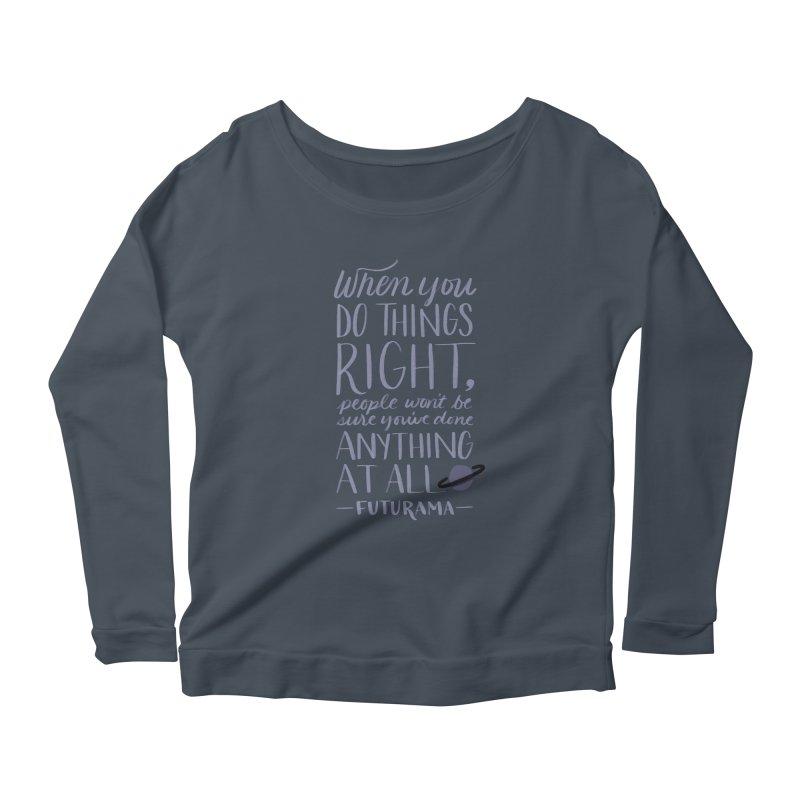 When You Do Things Right Women's Scoop Neck Longsleeve T-Shirt by Jen Marquez Ginn's Shop