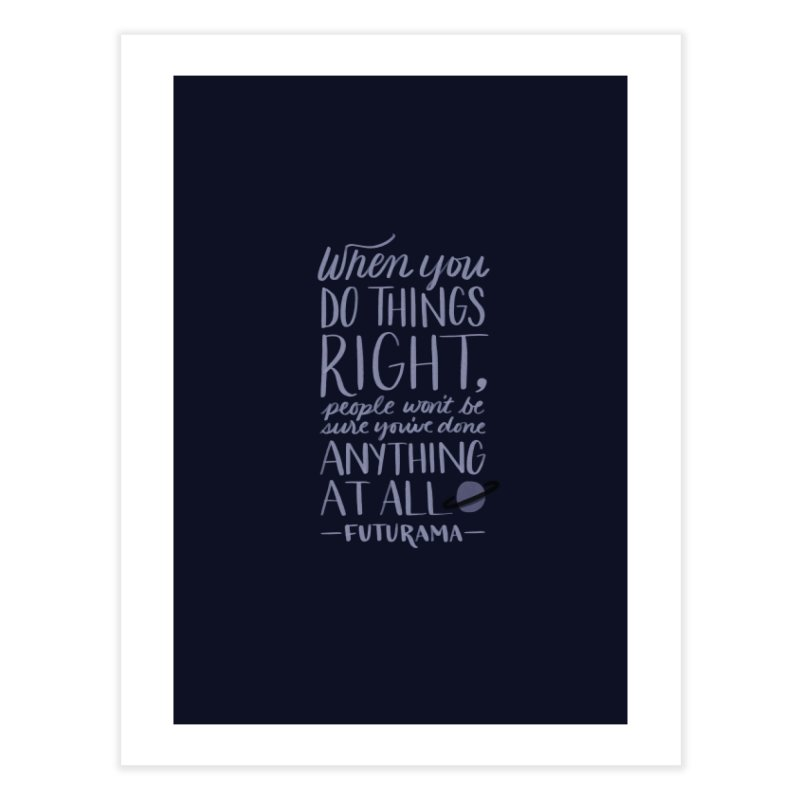 When You Do Things Right Home Fine Art Print by Jen Marquez Ginn's Shop