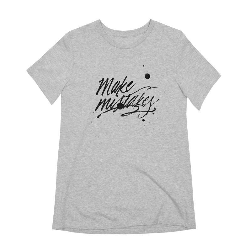 Make Mistakes Women's Extra Soft T-Shirt by Jen Marquez Ginn's Shop