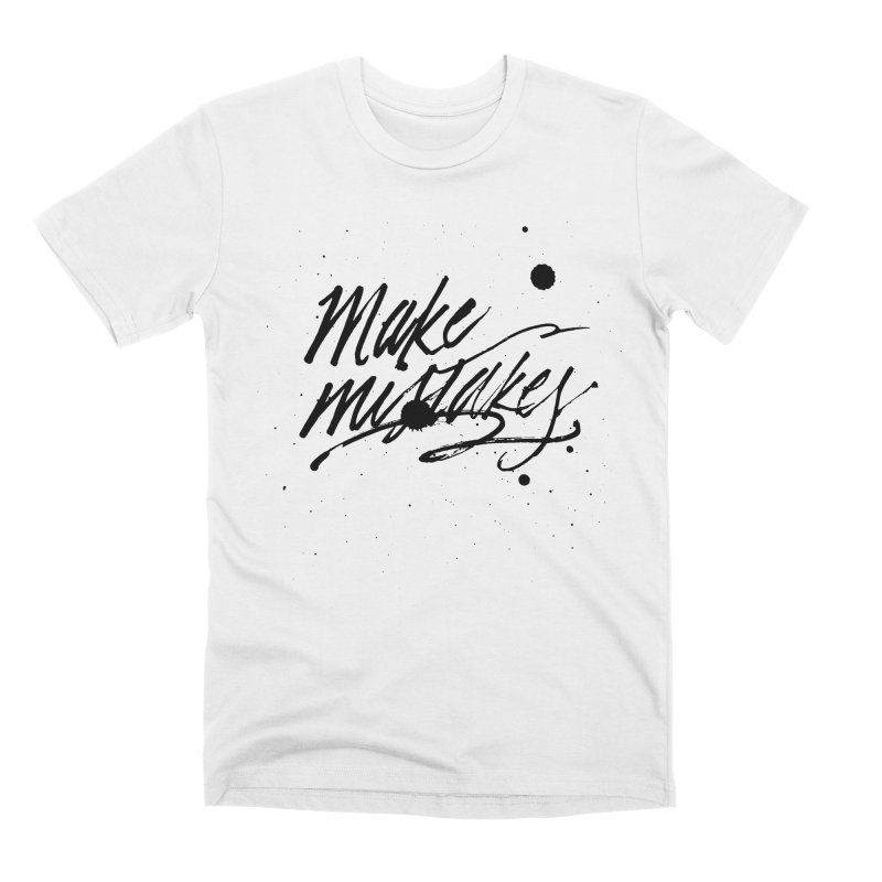 Make Mistakes Men's Premium T-Shirt by Jen Marquez Ginn's Shop