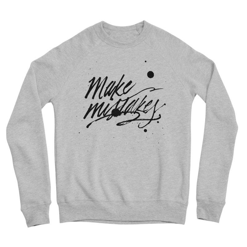 Make Mistakes Men's Sponge Fleece Sweatshirt by Jen Marquez Ginn's Shop