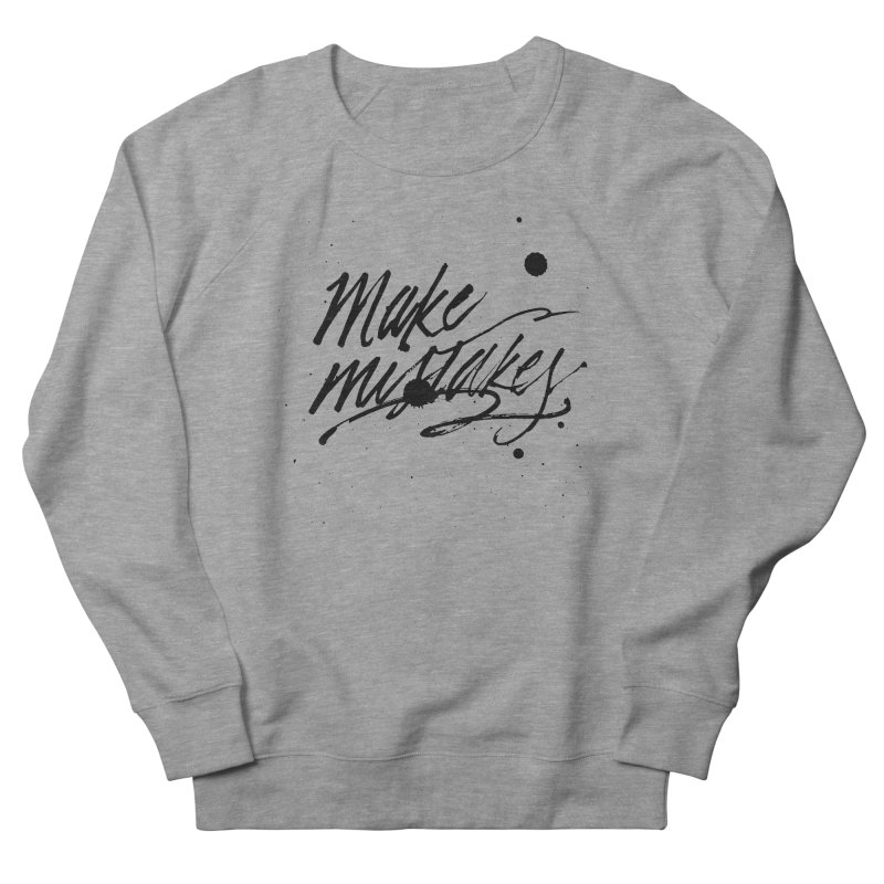 Make Mistakes Women's French Terry Sweatshirt by Jen Marquez Ginn's Shop