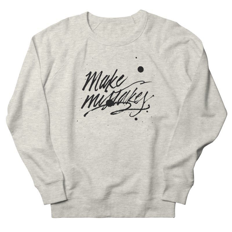 Make Mistakes Men's French Terry Sweatshirt by Jen Marquez Ginn's Shop