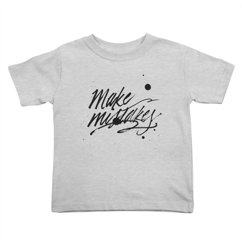 Make Mistakes Kids Toddler T-Shirt by Jen Marquez Ginn's Shop