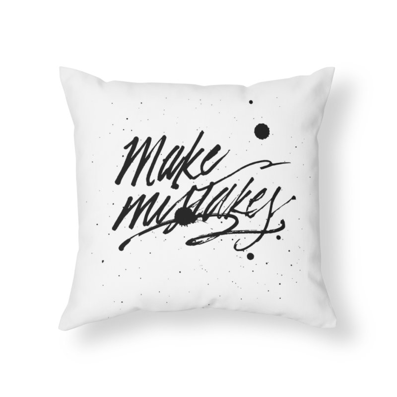 Make Mistakes Home Throw Pillow by Jen Marquez Ginn's Shop
