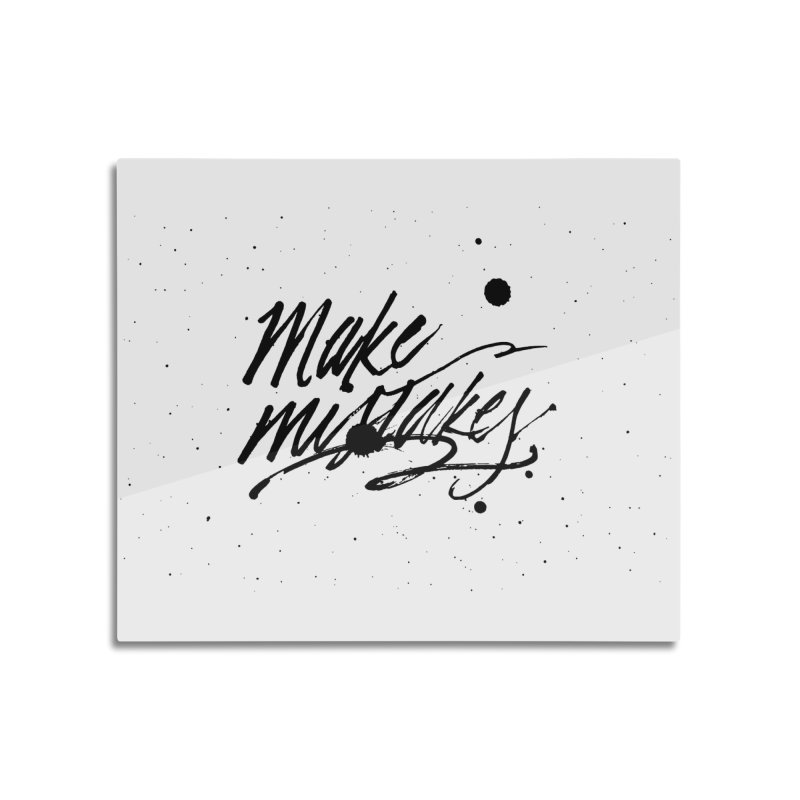 Make Mistakes Home Mounted Aluminum Print by Jen Marquez Ginn's Shop